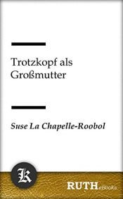 book cover of Trotzkopf als Großmutter by Suse La Chapelle-Roobol