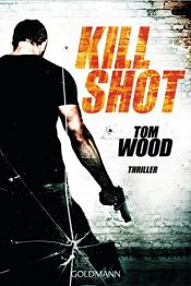 book cover of Kill Shot: Victor 4 - Thriller by Tom Wood