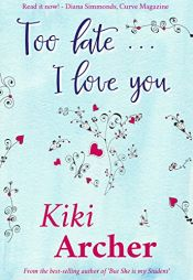 book cover of Too Late... I Love You by Kiki Archer