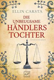 book cover of Die unbeugsame Händlerstochter by Ellin Carsta