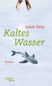 book cover of Kaltes Wasser: Roman by Jakob Hein