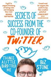 book cover of Things A Little Bird Told Me by Biz Stone (2015-03-12) by unknown author