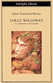 book cover of Lolly Willowes o l'amoroso cacciatore by Alison Lurie