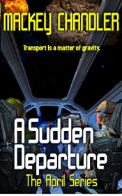 book cover of A Sudden Departure (April Book 9) by Mackey Chandler