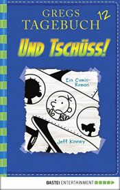 book cover of Gregs Tagebuch 12 - Und tschüss!: Band 12 by Jeff Kinney