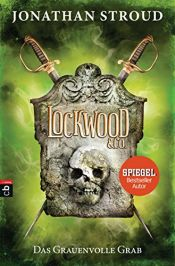 book cover of Lockwood & Co. - Das Grauenvolle Grab (Die Lockwood & Co.-Reihe 5) by Jonathan Stroud