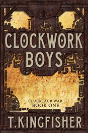book cover of Clockwork Boys (Clocktaur War Book 1) by T. Kingfisher