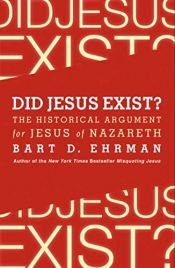 book cover of Did Jesus Exist?: The Historical Argument for Jesus of Nazareth by Bart D. Ehrman