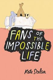 book cover of Fans of the Impossible Life by Kate Scelsa