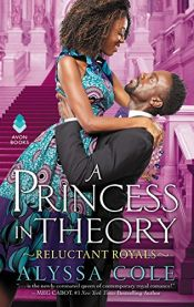 book cover of A Princess in Theory: Reluctant Royals by Alyssa Cole