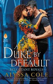 book cover of A Duke by Default: Reluctant Royals by Alyssa Cole