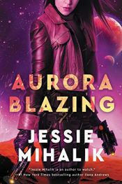 book cover of Aurora Blazing: A Novel (The Consortium Rebellion Book 2) by Jessie Mihalik