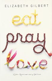 book cover of Eat, Pray, Love by Elizabeth Gilbert