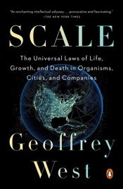 book cover of Scale: The Universal Laws of Life, Growth, and Death in Organisms, Cities, and Companies by Geoffrey P West