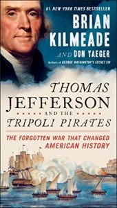 book cover of Thomas Jefferson and the Tripoli Pirates: The Forgotten War That Changed American History by Brian Kilmeade|Don Yaeger