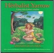 book cover of The herbalist of Yarrow : a fairy tale of plant wisdom by Shatoiya De La Tour
