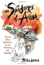 book cover of The Spiders of Allah: Travels of an Unbeliever on the Frontline of Holy War by James Hider