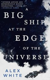 book cover of A Big Ship at the Edge of the Universe by Alex White