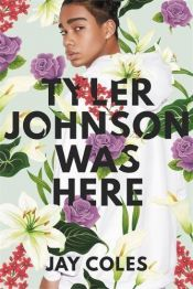 book cover of Tyler Johnson Was Here by Jay Coles