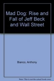 book cover of Mad Dog the Rise and Fall of Jeff Beck and W by Anthony Bianco