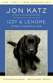 book cover of Izzy & Lenore: Two Dogs, an Unexpected Journey, and Me by Jon Katz