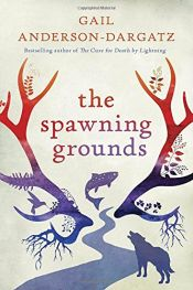 book cover of The Spawning Grounds by Gail Anderson-Dargatz