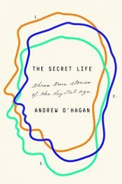 book cover of The Secret Life: Three True Stories of the Digital Age by Andrew O'Hagan