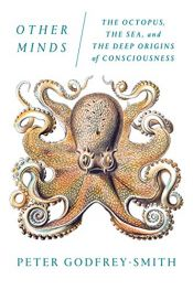 book cover of Other Minds: The Octopus, the Sea, and the Deep Origins of Consciousness by Peter Godfrey-Smith