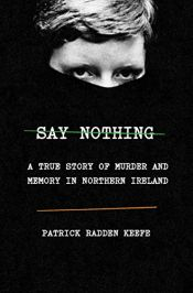 book cover of Say Nothing: A True Story of Murder and Memory in Northern Ireland by Patrick Radden Keefe