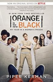 book cover of Orange Is the New Black: My Year in a Women's Prison by Piper Kerman