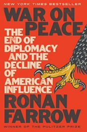 book cover of War on Peace: The End of Diplomacy and the Decline of American Influence by Ronan Farrow