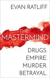 book cover of The Mastermind: Drugs. Empire. Murder. Betrayal. by Evan Ratliff