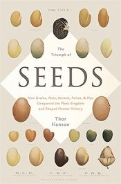 book cover of The Triumph of Seeds: How Grains, Nuts, Kernels, Pulses, and Pips Conquered the Plant Kingdom and Shaped Human History by Thor Hanson