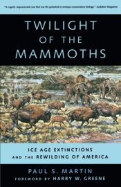 book cover of Twilight of the Mammoths:: Ice Age Extinctions and the Rewilding of America (Organisms and Environments) by Paul S. Martin