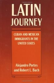 book cover of Latin Journey : Cuban and Mexican Immigrants in the United States by Robert L. Bach|Alejandro Portes
