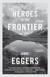 book cover of Heroes Of The Frontier by Dave Eggers