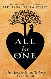 book cover of All for One: The Alex & Eliza Trilogy by Melissa de la Cruz
