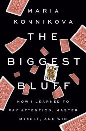 book cover of The Biggest Bluff by Maria Konnikova