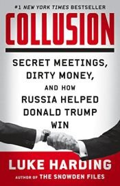 book cover of Collusion: Secret Meetings, Dirty Money, and How Russia Helped Donald Trump Win by Luke Harding