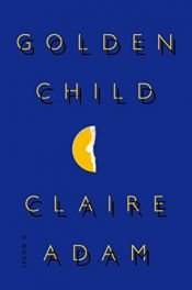book cover of Golden Child by Claire Adam