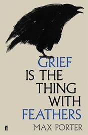 book cover of Grief is the Thing with Feathers by Max Porter