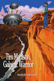 book cover of Tim Madison, Galactic Warrior by Neil D Ostroff