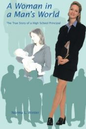 book cover of A Woman in a Man's World: The True Story of a High School Principal by Norma L Winter