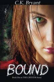 book cover of Bound: THE CRYSTOR Series by C.K. Bryant