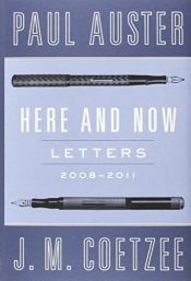 book cover of Here and Now: Letters (2008-2011) by J. M. Coetzee|Paul Auster