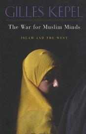 book cover of The War for Muslim Minds: Islam and the West by Gilles Kepel