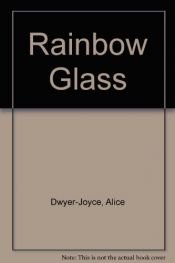 book cover of the Rainbow Glass by Alice Dwyer-Joyce