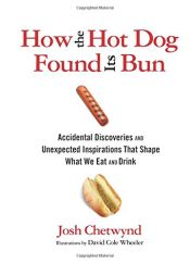 book cover of How the Hot Dog Found Its Bun: Accidental Discoveries And Unexpected Inspirations That Shape What We Eat And Drink by Josh Chetwynd