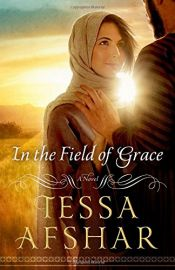 book cover of In the Field of Grace by Tessa Afshar