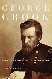 book cover of George Crook: From the Redwoods to Appomattox by Paul H Magid